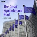 The Great Squanderland Roof : A BBC Radio 4 dramatisation - eAudiobook
