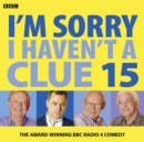 I'm Sorry I Haven't a Clue : Volume 15 - Book