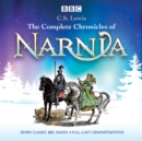 The Complete Chronicles of Narnia : The Classic BBC Radio 4 Full-Cast Dramatisations - Book