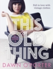 This Old Thing : Fall in Love with Vintage Clothes - eBook