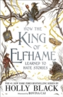 How the King of Elfhame Learned to Hate Stories (The Folk of the Air series) - Book