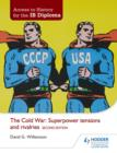 Access to History for the IB Diploma: The Cold War: Superpower tensions and rivalries Second Edition - eBook