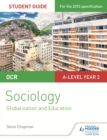 OCR A Level Sociology Student Guide 4: Debates: Globalisation and the digital social world; Education - eBook