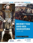 Hodder GCSE History for Edexcel: Henry VIII and his ministers, 1509 40 - eBook