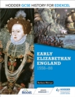 Hodder GCSE History for Edexcel: Early Elizabethan England, 1558 88 - eBook