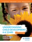 Understanding Child Development 0-8 Years 4th Edition: Linking Theory and Practice - eBook