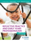Reflective Practice and Early Years Professionalism 3rd Edition: Linking Theory and Practice - Book