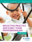Reflective Practice and Early Years Professionalism 3rd Edition : Linking Theory and Practice - eBook