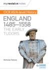 My Revision Notes : OCR AS/A-level History: England 1485-1558: The Early Tudors - eBook
