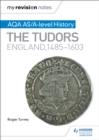 My Revision Notes: AQA AS/A-level History: The Tudors: England, 1485-1603 - Book