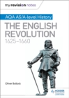 My Revision Notes: AQA AS/A-level History: The English Revolution, 1625-1660 - Book