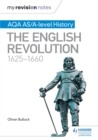 My Revision Notes : AQA AS/A-level History: The English Revolution, 1625-1660 - eBook