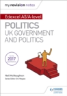 My Revision Notes: Edexcel AS/A-level Politics: UK Government and Politics - eBook