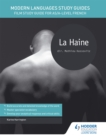 Modern Languages Study Guides: La haine : Film Study Guide for AS/A-level French - Book