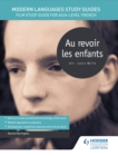 Modern Languages Study Guides: Au revoir les enfants : Film Study Guide for AS/A-level French - eBook