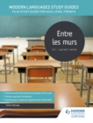 Modern Languages Study Guides: Entre les murs : Film Study Guide for AS/A-level French - eBook