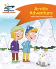 Reading Planet - Arctic Adventure - Orange: Comet Street Kids - eBook