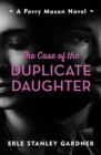 The Case of the Duplicate Daughter : A Perry Mason novel - eBook