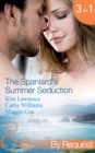 The Spaniard's Summer Seduction: Under the Spaniard's Lock and Key / The Secret Spanish Love-Child / Surrender to Her Spanish Husband (Mills & Boon By Request) - eBook