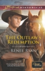 The Outlaw's Redemption (Mills & Boon Love Inspired Historical) (Charity House, Book 6) - eBook
