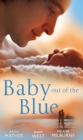 Baby Out of the Blue: The Greek Tycoon's Pregnant Wife / Forgotten Mistress, Secret Love-Child / The Secret Baby Bargain (Mills & Boon M&B) - eBook