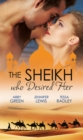 The Sheikh Who Desired Her: Secrets of the Oasis / The Desert Prince / Saved by the Sheikh! (Mills & Boon e-Book Collections) - eBook
