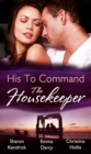 His to Command: the Housekeeper: The Prince's Chambermaid / The Billionaire's Housekeeper Mistress / The Tuscan Tycoon's Pregnant Housekeeper (Mills & Boon M&B) - eBook