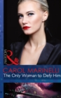 The Only Woman to Defy Him (Mills & Boon Modern) (Alpha heroes meet their match) - eBook