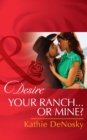 Your Ranch...Or Mine? (Mills & Boon Desire) - eBook