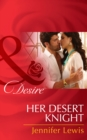 Her Desert Knight (Mills & Boon Desire) - eBook