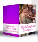 Highlanders Collection: Claimed by the Highland Warrior / The Highlander's Stolen Touch / Return of the Border Warrior / Highland Rogue, London Miss / Her Highland Protector / A Rose in the Storm / Hi - eBook