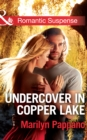Undercover in Copper Lake (Mills & Boon Romantic Suspense) - eBook