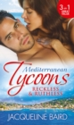 Mediterranean Tycoons: Reckless & Ruthless: Husband on Trust / The Greek Tycoon's Revenge / Return of the Moralis Wife - eBook