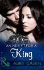 An Heir Fit For A King (Mills & Boon Modern) (One Night With Consequences, Book 14) - eBook