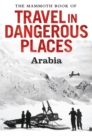 The Mammoth Book of Travel in Dangerous Places: Arabia - eBook