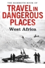 The Mammoth Book of Travel in Dangerous Places: West Africa - eBook