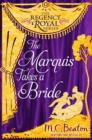 The Marquis Takes a Bride : Regency Royal 2 - eBook