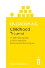 Overcoming Childhood Trauma : A Self-Help Guide Using Cognitive Behavioral Techniques - eBook