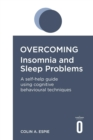 Overcoming Insomnia and Sleep Problems : A self-help guide using cognitive behavioural techniques - eBook