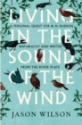 Living in the Sound of the Wind : A Personal Quest for W.H. Hudson, Naturalist and Writer from the River Plate - eBook