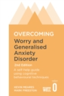 Overcoming Worry and Generalised Anxiety Disorder, 2nd Edition : A self-help guide using cognitive behavioural techniques - Book