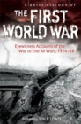 A Brief History of the First World War : Eyewitness Accounts of the War to End All Wars, 1914-18 - Book