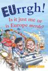EUrrgh! : Is it Just Me or is Europe merde? - eBook