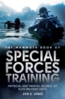 The Mammoth Book Of Special Forces Training : Physical and Mental Secrets of Elite Military Units - Book