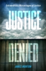 Justice Denied : Extraordinary miscarriages of justice - Book