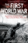 A Brief History of the First World War : Eyewitness Accounts of the War to End All Wars, 1914 18 - eBook