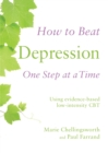 How to Beat Depression One Step at a Time : Using evidence-based low-intensity CBT - eBook