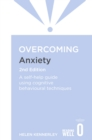 Overcoming Anxiety, 2nd Edition : A self-help guide using cognitive behavioural techniques - eBook