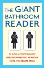 The Giant Bathroom Reader : Dip into a compendium of useless knowledge, hilarious facts and bizarre trivia - Book