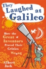 They Laughed at Galileo : How the Great Inventors Proved Their Critics Wrong - Book